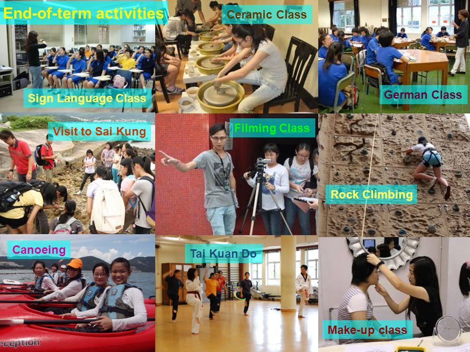 Rock Climbing Canoeing Tai Kuan Do Make-up class Filming Class Visit to Sai Kung Sign Language Class Ceramic Class German Class End-of-term activities