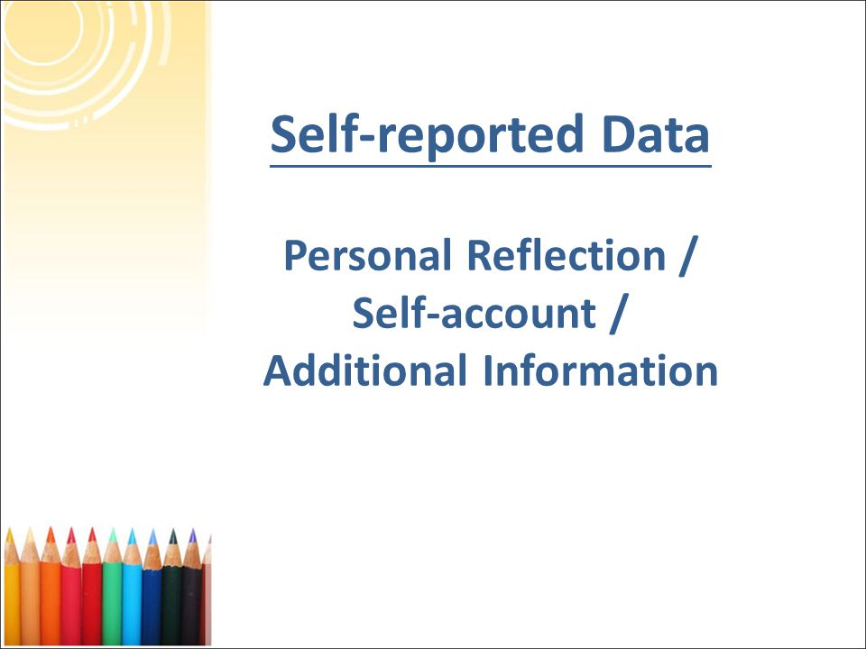 Self-reported Data Personal Reflection / Self-account / Additional Information