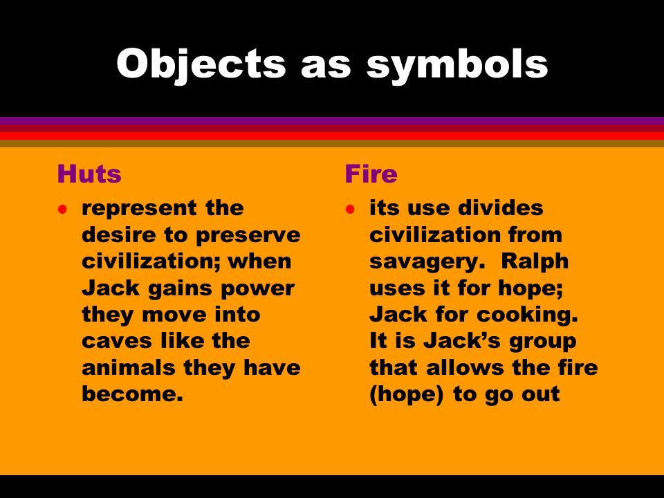 Objects as symbols Piggy's glasses l They signify man's ability to perceive, to think.