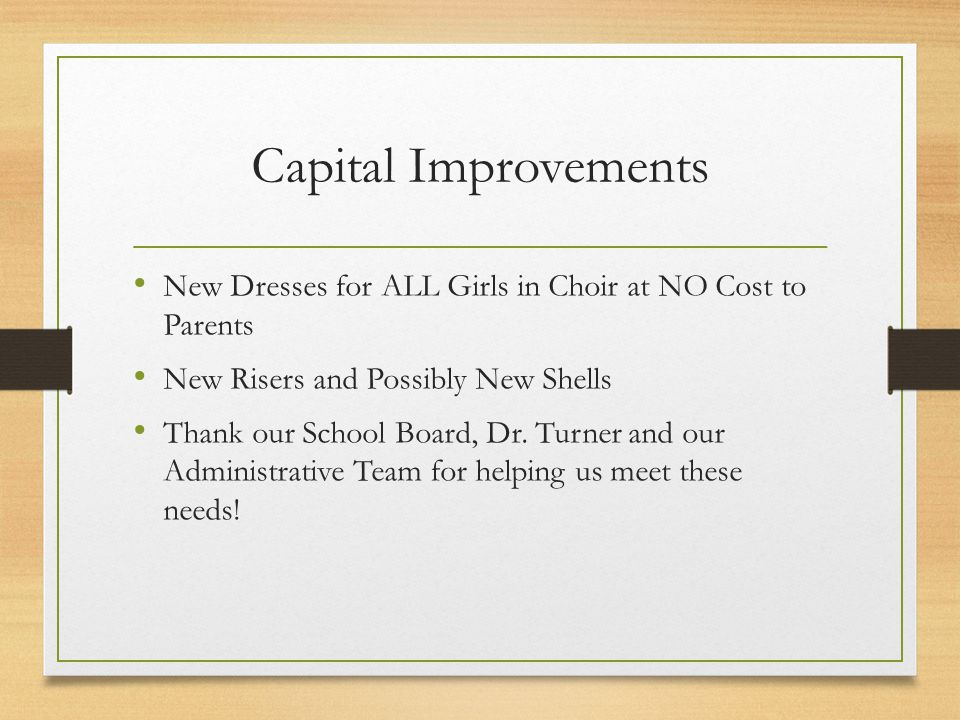 Capital Improvements New Dresses for ALL Girls in Choir at NO Cost to Parents New Risers and Possibly New Shells Thank our School Board, Dr. Turner an
