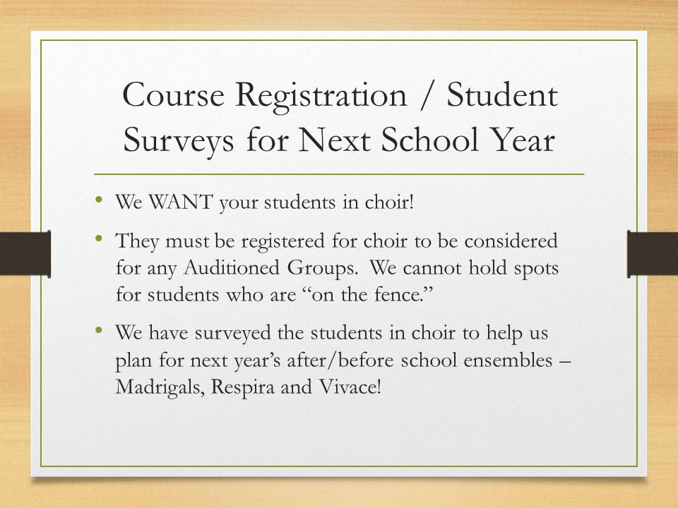 Course Registration / Student Surveys for Next School Year We WANT your students in choir! They must be registered for choir to be considered for any