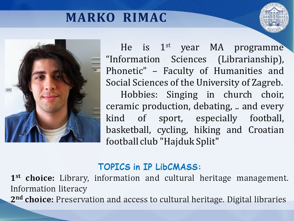 MARKO RIMAC TOPICS in IP LibCMASS: 1 st choice: Library, information and cultural heritage management.