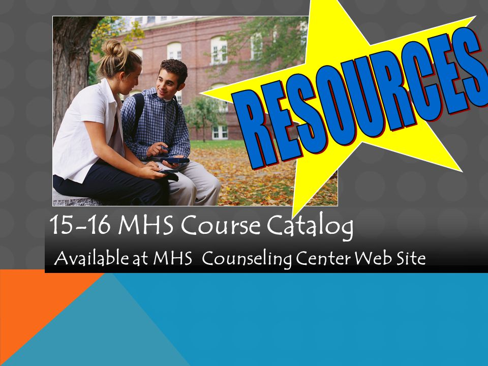 15-16 MHS Course Catalog Available at MHS Counseling Center Web Site