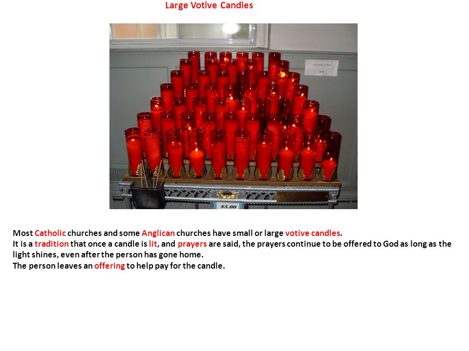 Large Votive Candles Most Catholic churches and some Anglican churches have small or large votive candles.