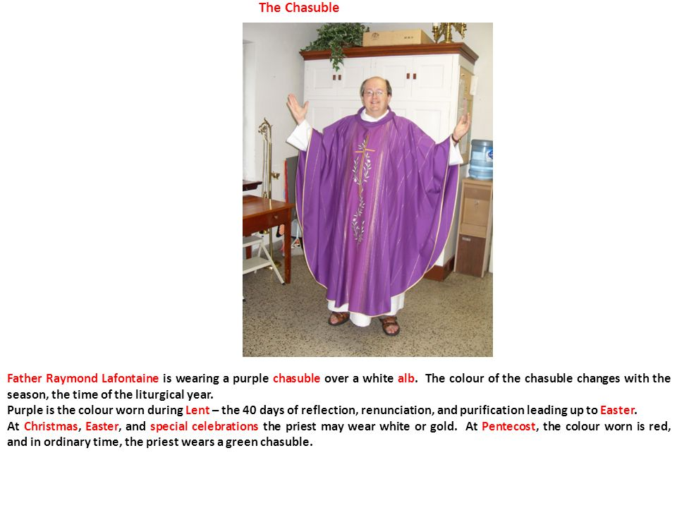 The Chasuble Father Raymond Lafontaine is wearing a purple chasuble over a white alb.