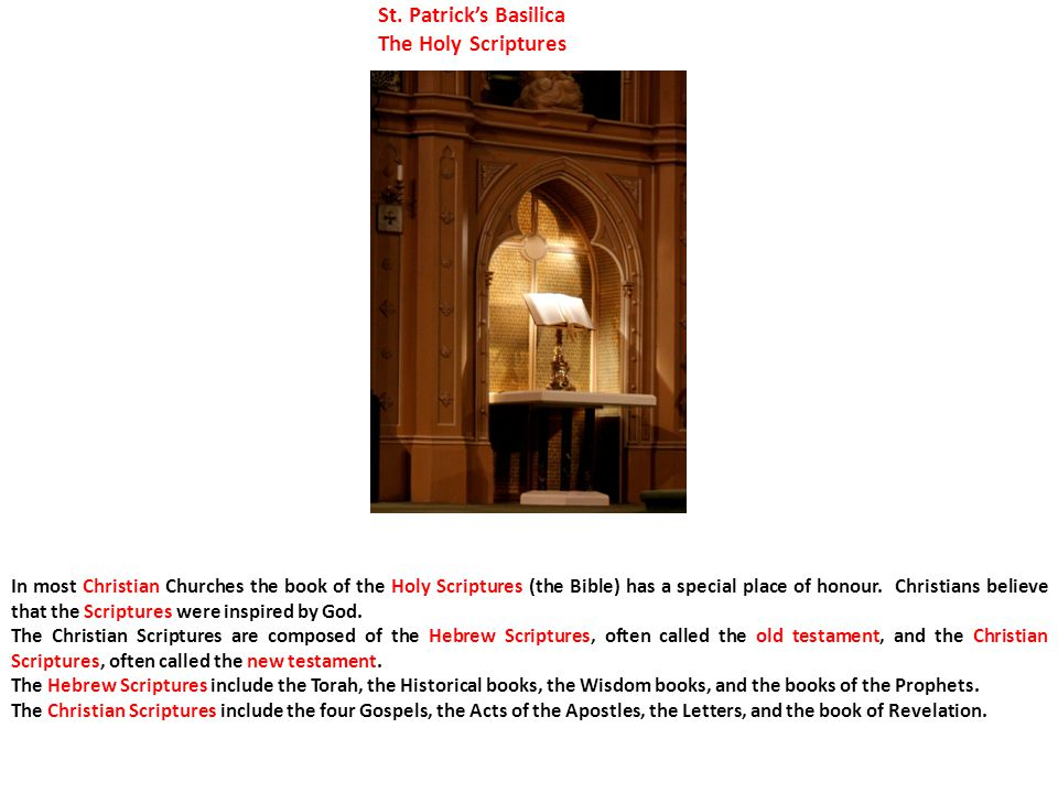 St. Patrick's Basilica The Holy Scriptures In most Christian Churches the book of the Holy Scriptures (the Bible) has a special place of honour. Chris