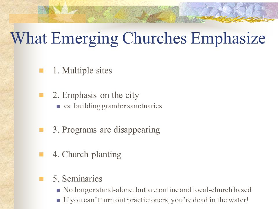 What Emerging Churches Emphasize 1. Multiple sites 2.