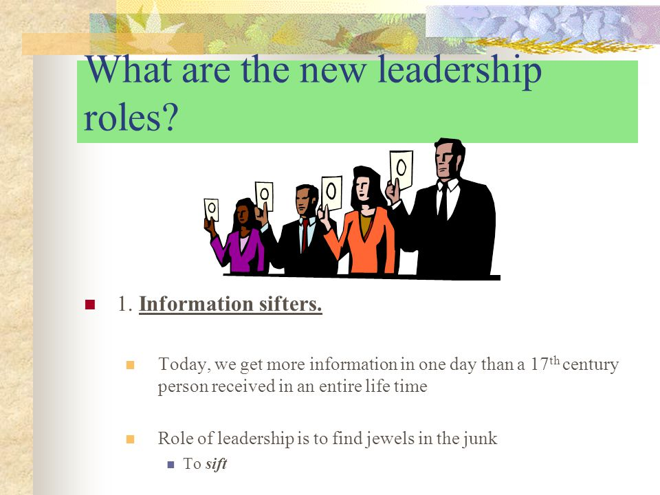 What are the new leadership roles.2. Distinguishing fact from fiction.