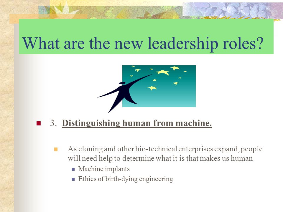 What are the new leadership roles. 3. Distinguishing human from machine.