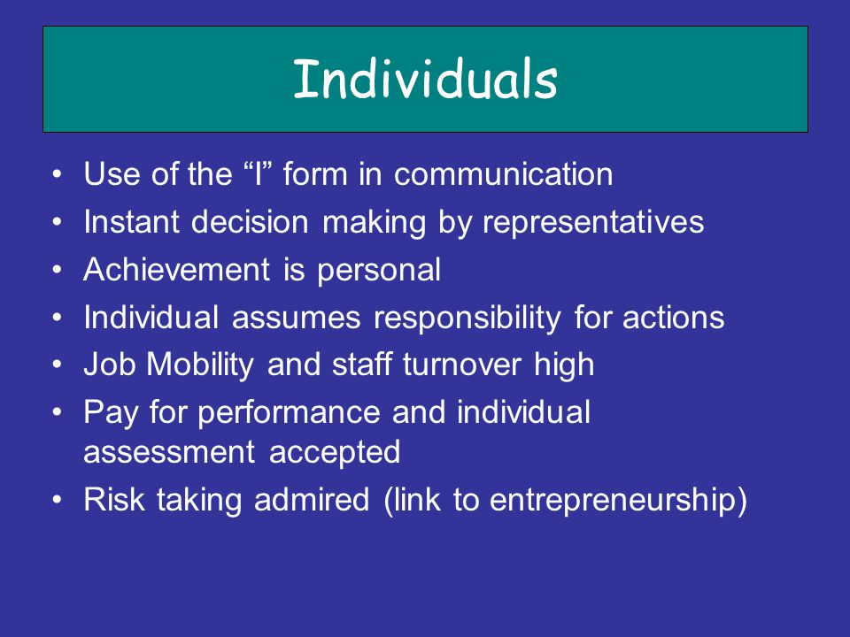 "Individuals Use of the ""I"" form in communication Instant decision making by representatives Achievement is personal Individual assumes responsibility"