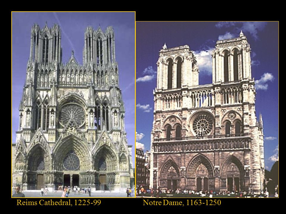 Reims Cathedral, 1225-99Notre Dame, 1163-1250