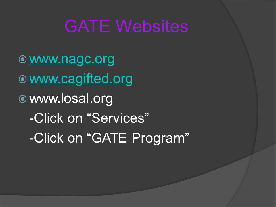 GATE Websites  www.nagc.org www.nagc.org  www.cagifted.org www.cagifted.org  www.losal.org -Click on Services -Click on GATE Program