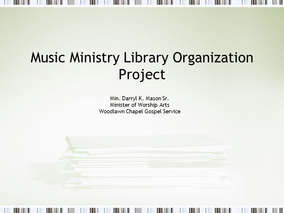 Music Ministry Library Organization Project Min. Darryl K.