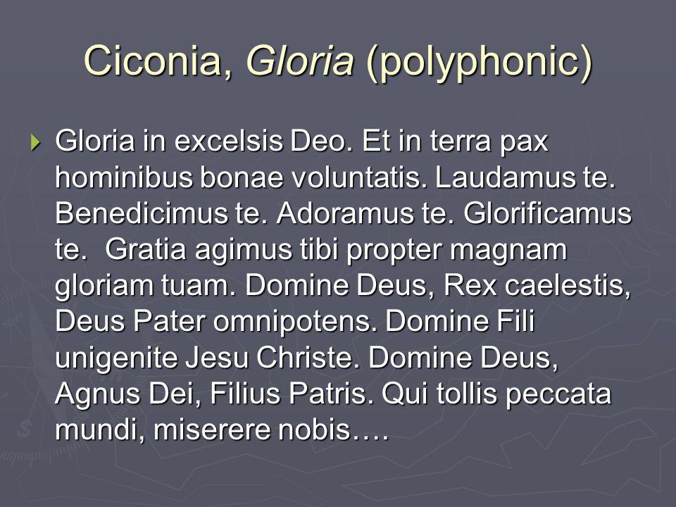 Ciconia, Gloria (polyphonic)  Gloria in excelsis Deo. Et in terra pax hominibus bonae voluntatis. Laudamus te. Benedicimus te. Adoramus te. Glorifica