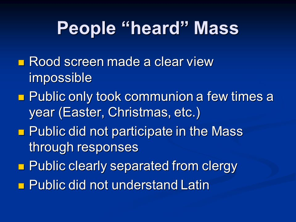 """People """"heard"""" Mass Rood screen made a clear view impossible Rood screen made a clear view impossible Public only took communion a few times a year (E"""