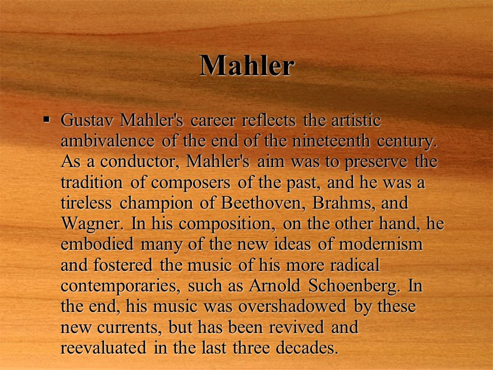 Mahler  Gustav Mahler s career reflects the artistic ambivalence of the end of the nineteenth century.