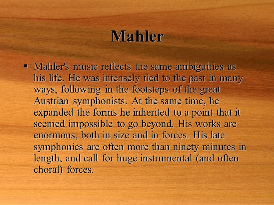 Mahler  Mahler s music reflects the same ambiguities as his life.