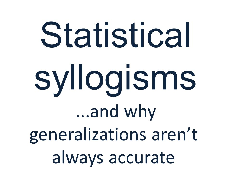 Statistical syllogisms...and why generalizations aren't always accurate