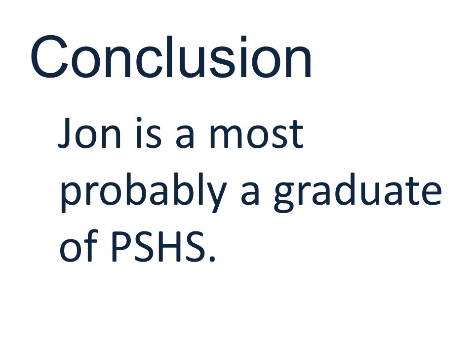 Conclusion Jon is a most probably a graduate of PSHS.