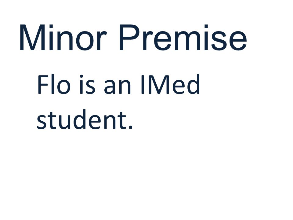 Minor Premise Flo is an IMed student.