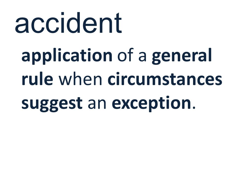 accident application of a general rule when circumstances suggest an exception.