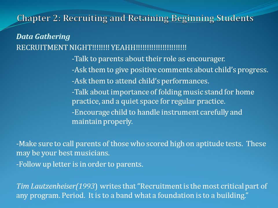 Data Gathering Tim Lautzenheiser(1993) writes that Recruitment is the most critical part of any program.