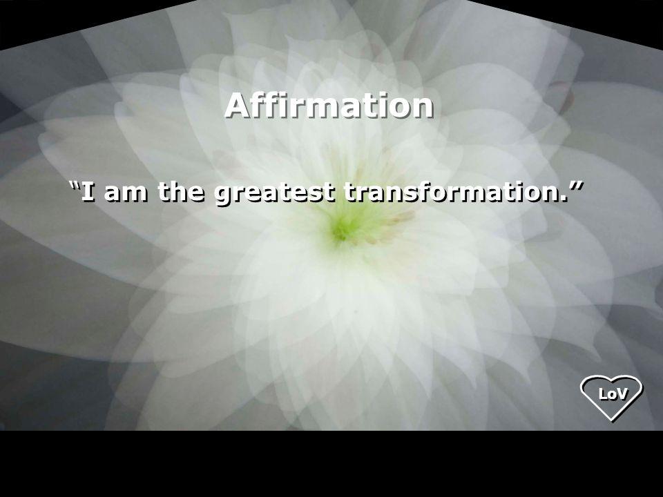 Affirmation I am the greatest transformation.