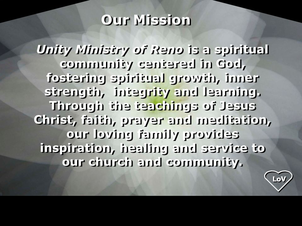 LoV Unity believes: There is one Presence and one Power in the universe and in our lives, and that power is God.