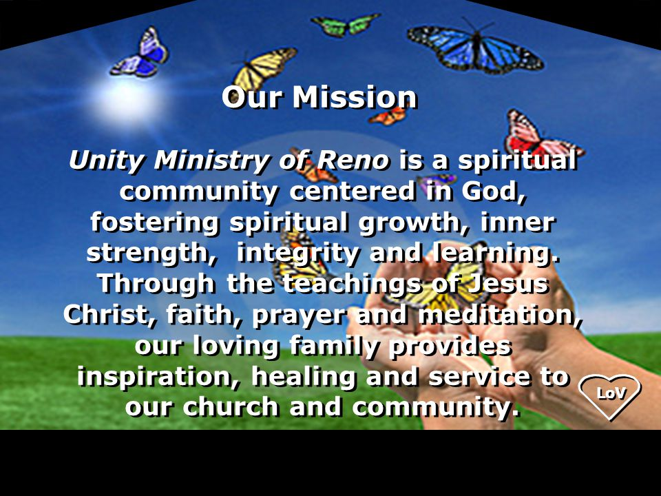 Unity Ministry of Reno is a spiritual community centered in God, fostering spiritual growth, inner strength, integrity and learning.