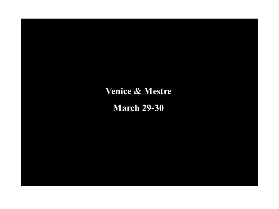 Venice & Mestre March 29-30