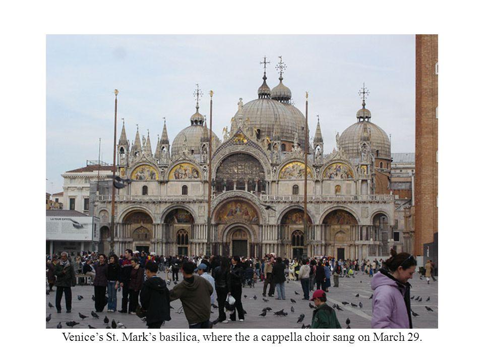 Venice's St. Mark's basilica, where the a cappella choir sang on March 29.