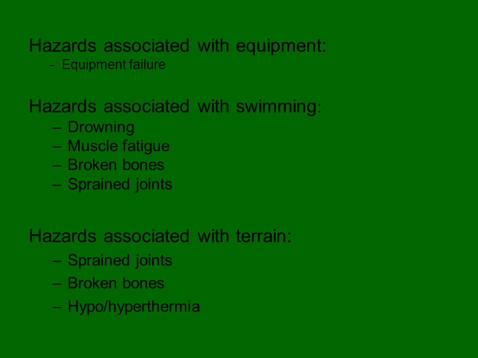 Hazards associated with walking: –Sprained joints –Broken bones Hazards associated with weather: - Hypo/hyperthermia Hazards associated with wild animals: - Animal attack –Other hazards: –Food allergies, food poisoning, choking, tripping/falling on or over equipment or props, overheating, choking while drinking water, etc.