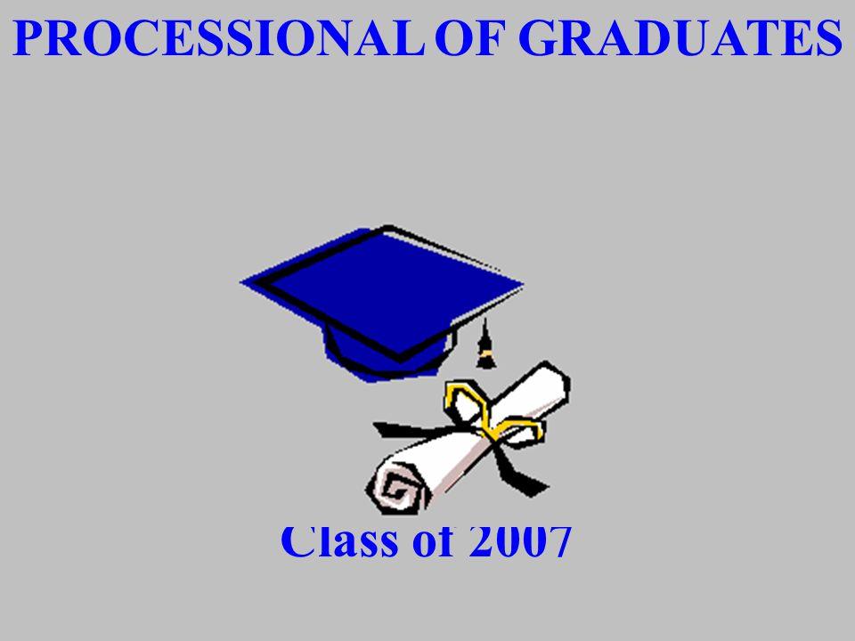PROCESSIONAL OF GRADUATES Class of 2007