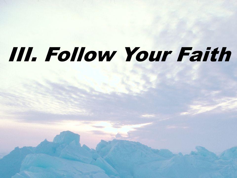 III. Follow Your Faith