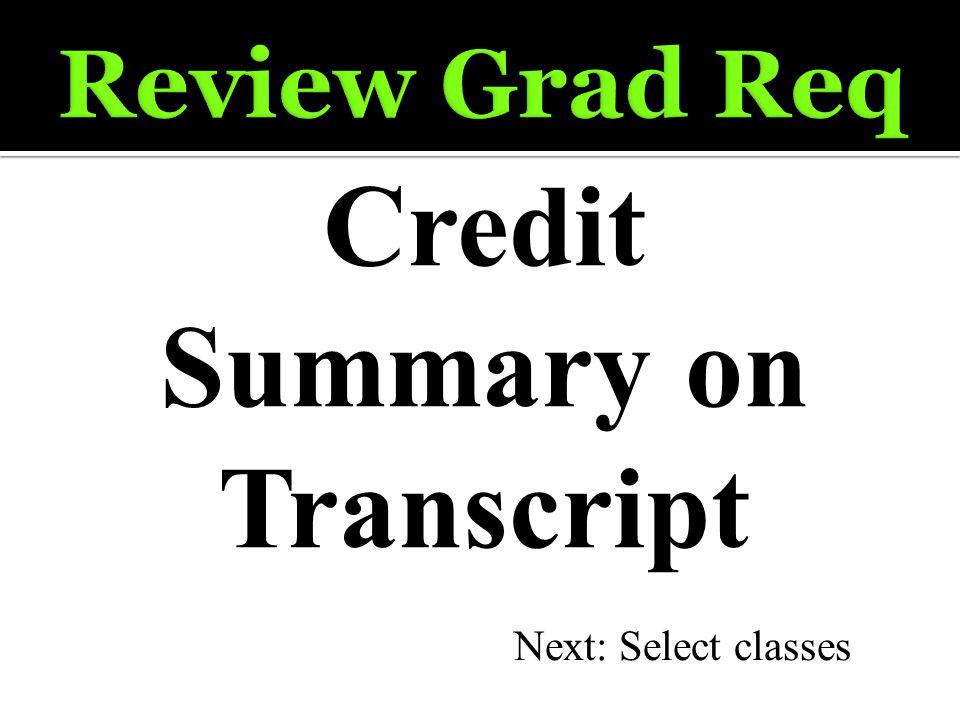 Credit Summary on Transcript Next: Select classes