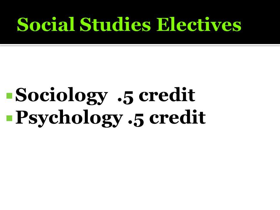  Sociology.5 credit  Psychology.5 credit