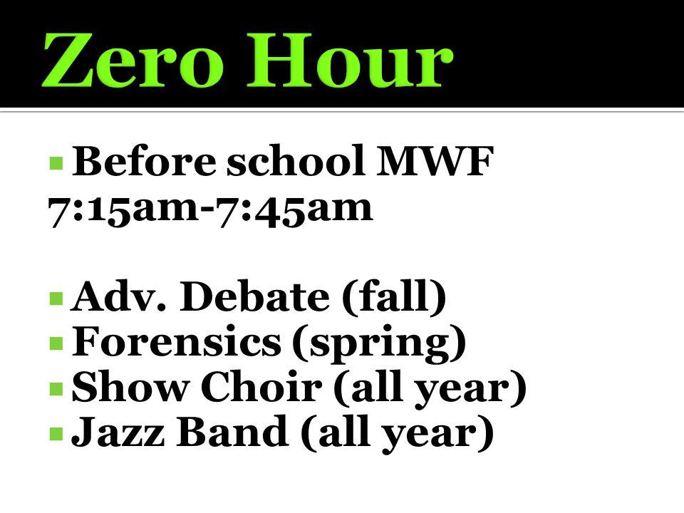  Before school MWF 7:15am-7:45am  Adv. Debate (fall)  Forensics (spring)  Show Choir (all year)  Jazz Band (all year)