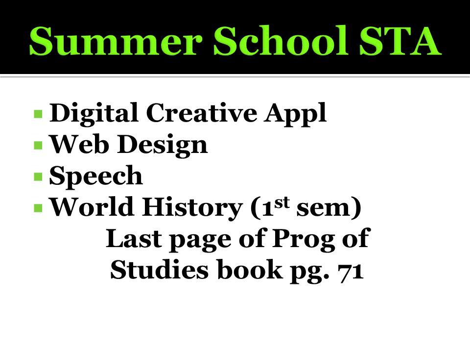  Digital Creative Appl  Web Design  Speech  World History (1 st sem) Last page of Prog of Studies book pg. 71