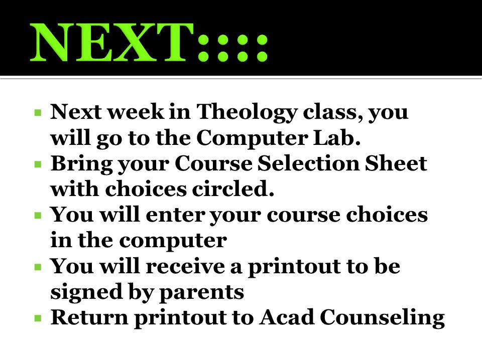  Next week in Theology class, you will go to the Computer Lab.