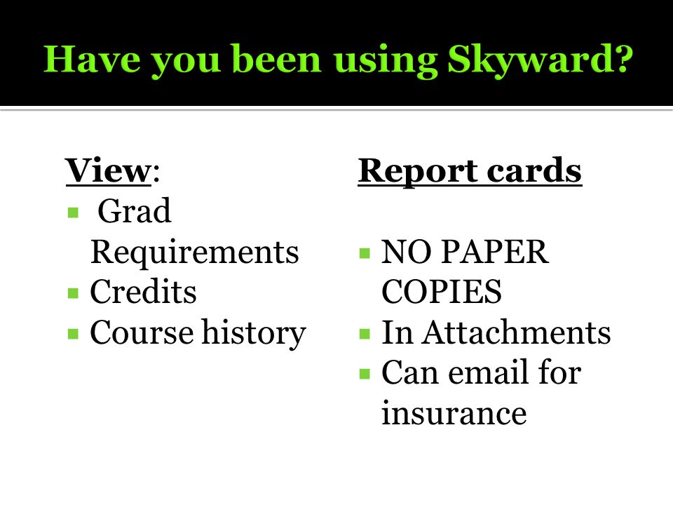 View:  Grad Requirements  Credits  Course history Report cards  NO PAPER COPIES  In Attachments  Can email for insurance