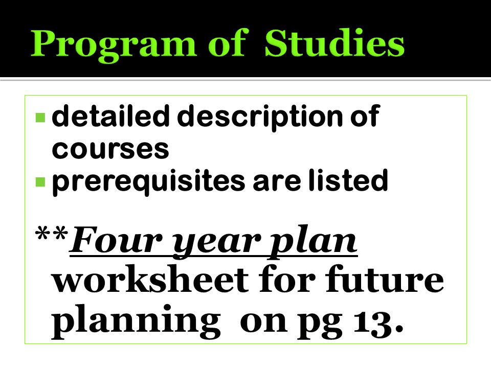  detailed description of courses  prerequisites are listed **Four year plan worksheet for future planning on pg 13.
