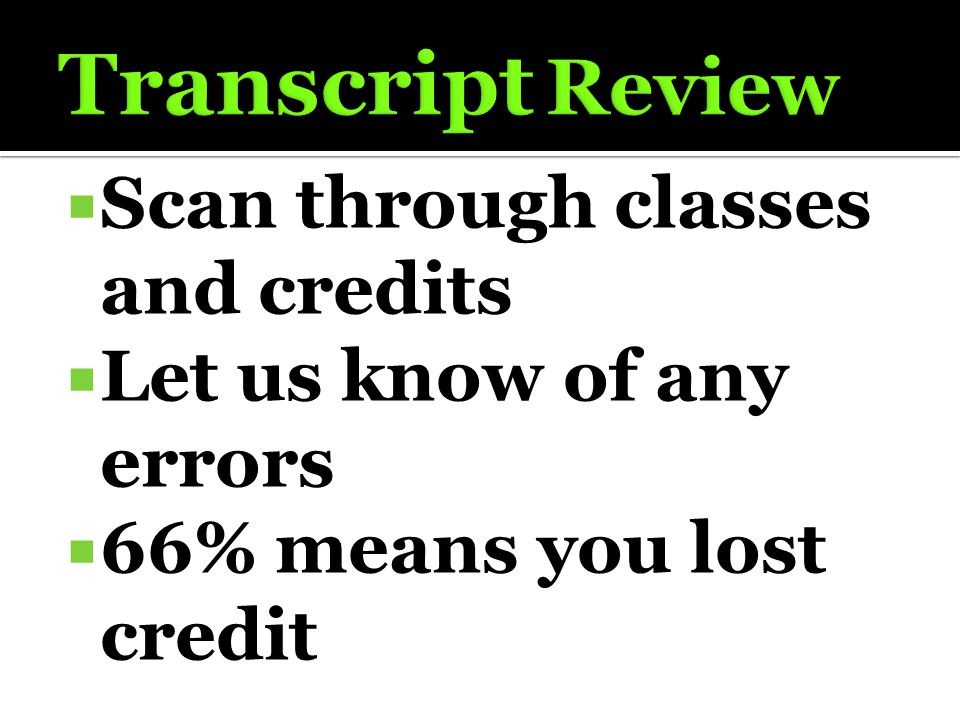  Scan through classes and credits  Let us know of any errors  66% means you lost credit