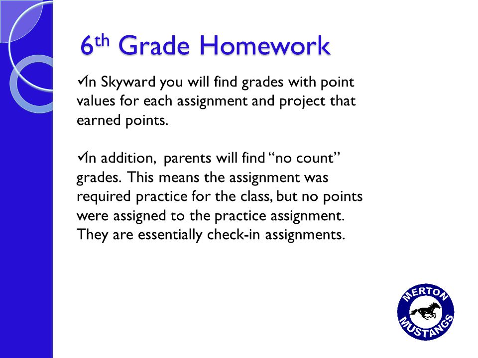 6 th Grade Homework In Skyward you will find grades with point values for each assignment and project that earned points. In addition, parents will fi