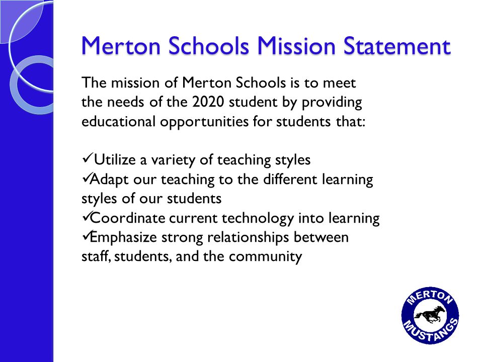 Merton Schools Mission Statement The mission of Merton Schools is to meet the needs of the 2020 student by providing educational opportunities for stu