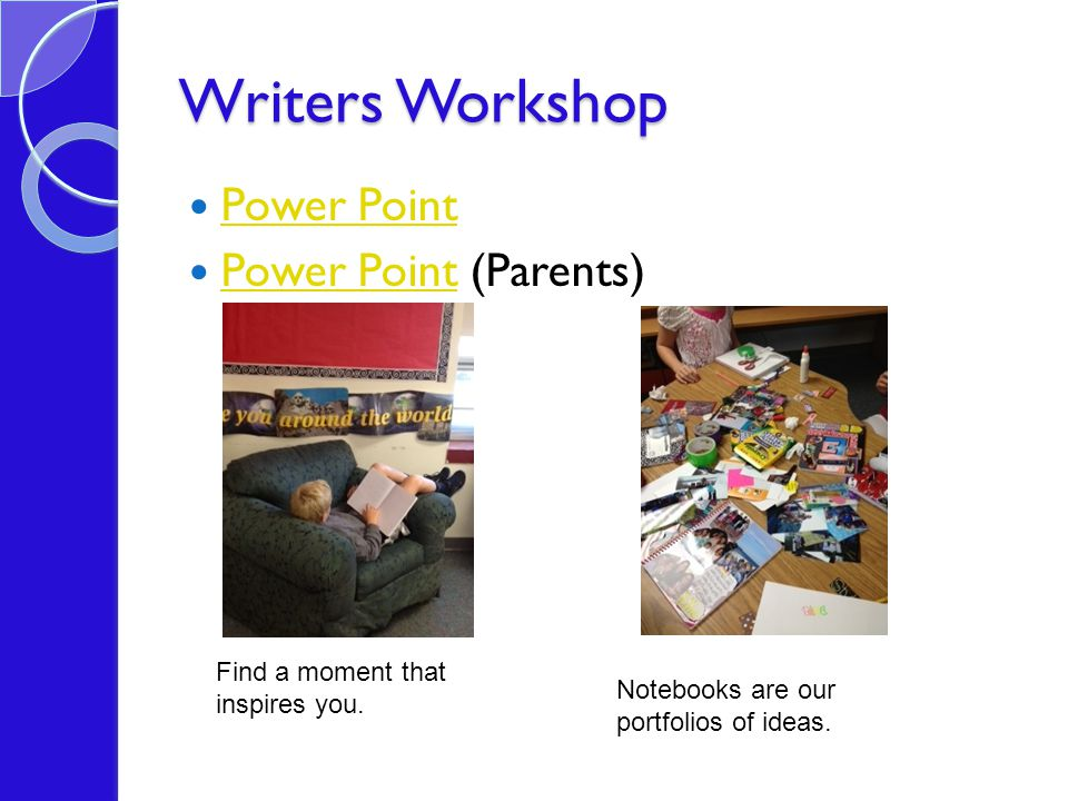 Power Point Power Point (Parents) Power Point Writers Workshop Find a moment that inspires you.