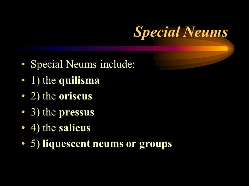 Special Neums Special Neums include: 1) the quilisma 2) the oriscus 3) the pressus 4) the salicus 5) liquescent neums or groups