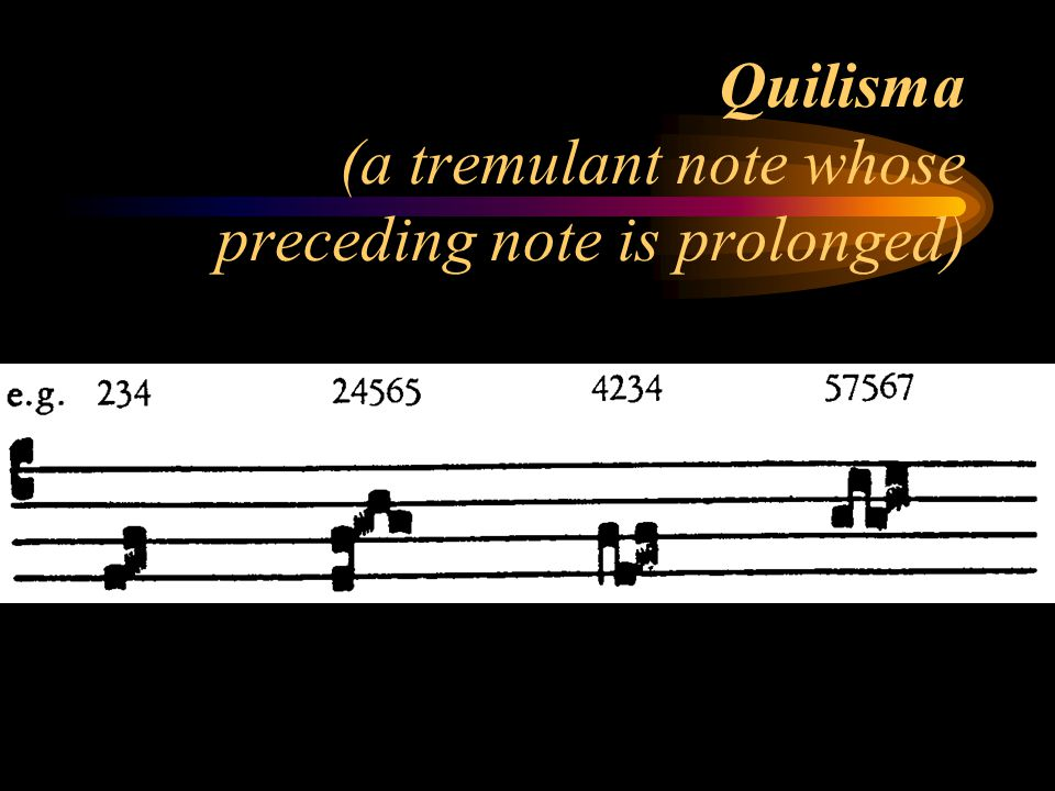 Quilisma (a tremulant note whose preceding note is prolonged)