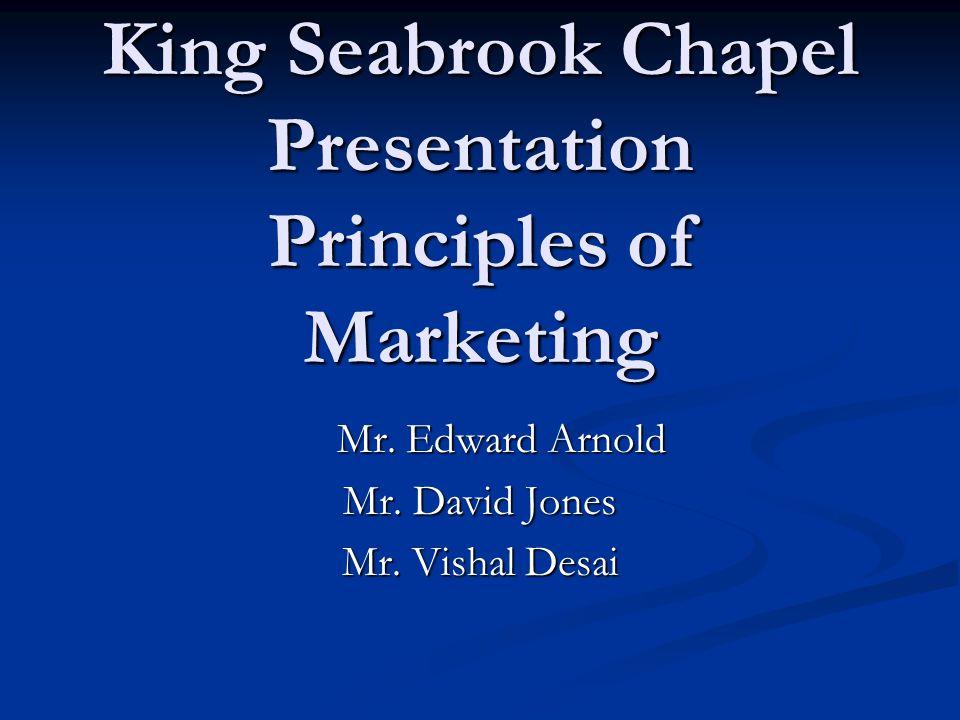 King Seabrook Chapel Presentation Principles of Marketing Mr.