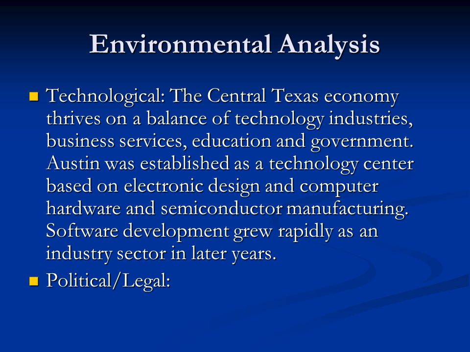 Environmental Analysis Technological: The Central Texas economy thrives on a balance of technology industries, business services, education and government.