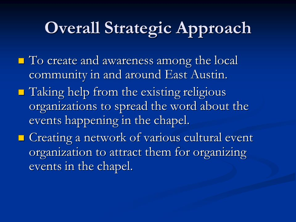 Overall Strategic Approach To create and awareness among the local community in and around East Austin.